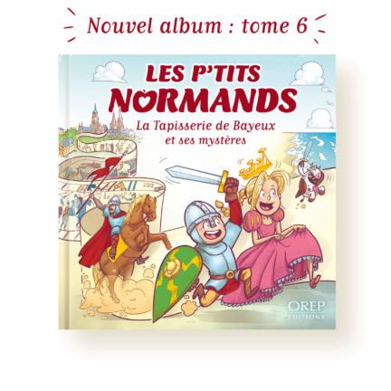 Les p'tits Normands – La Tapisserie de Bayeux et ses mystères – Tome 6